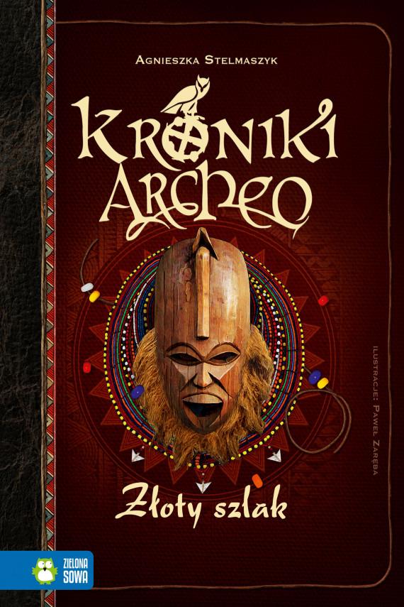 okładka Kroniki Archeo. Złoty szlakebook | EPUB, MOBI | Agnieszka Stelmaszyk, Paweł Zaręba