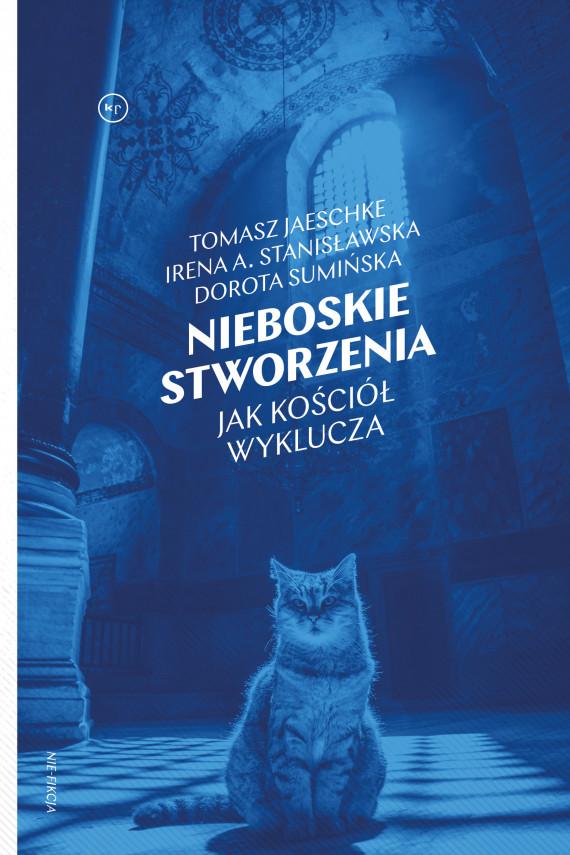 okładka Nieboskie stworzeniaebook | EPUB, MOBI | Irena A.  Stanisławska, Jaeschke Tomasz, Sumińska Dorota