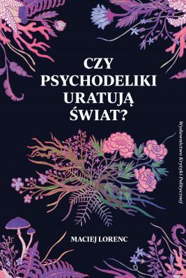 okładka Czy psychodeliki uratują świat?, Ebook | Lorenc Maciej