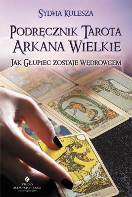 okładka Podręcznik Tarota Arkana Wielkie. jak Głupiec zostaje Wędrowcem - PDF, Ebook | Kulesza Sylwia