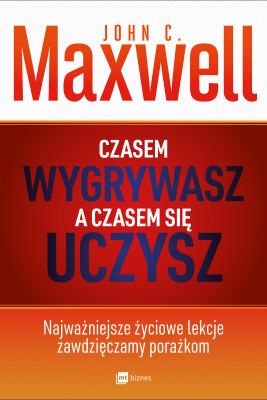 okładka Czasem wygrywasz, a czasem się uczysz, Ebook | John C. Maxwell