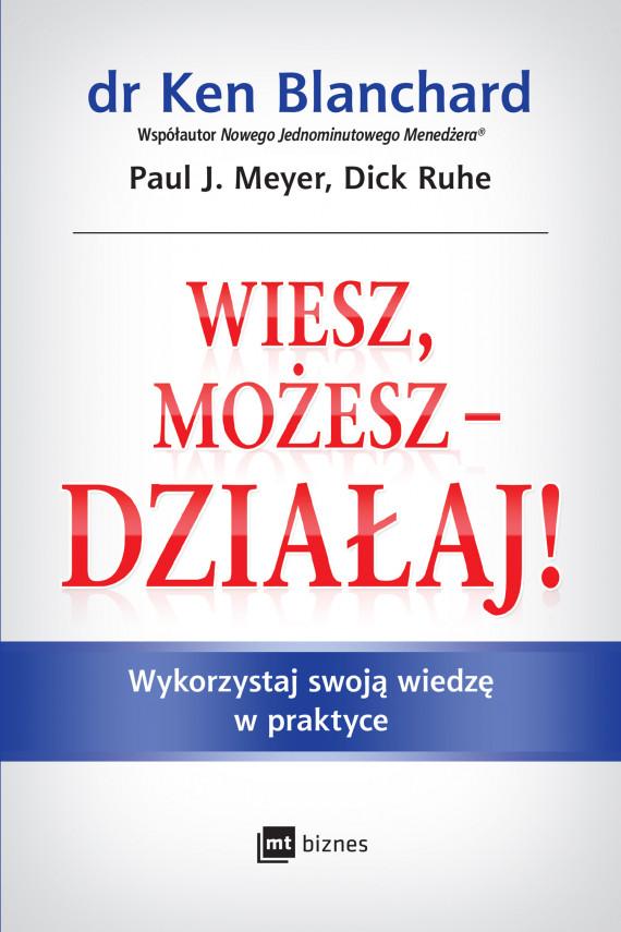 okładka Wiesz, możesz - DZIAŁAJ!ebook | EPUB, MOBI | Ken Blanchard, Paul J. Meyer, Dick Ruhe
