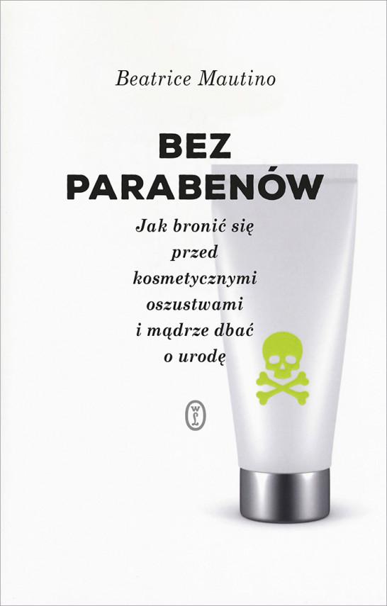 okładka Bez parabenów. Jak bronić się przed kosmetycznymi oszustwami i mądrze dbać o urodęebook   EPUB, MOBI   Beatrice Mautino, Hanna Szulczewska
