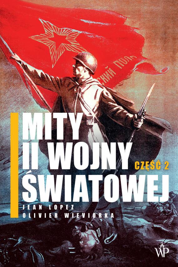 okładka Mity II wojny światowej. Część 2ebook | EPUB, MOBI | Jean  Lopez, Olivier  Wieviorka, Jerzy Janik