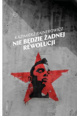 okładka Nie będzie żadnej rewolucji, Ebook   Kazimierz Rajnerowicz