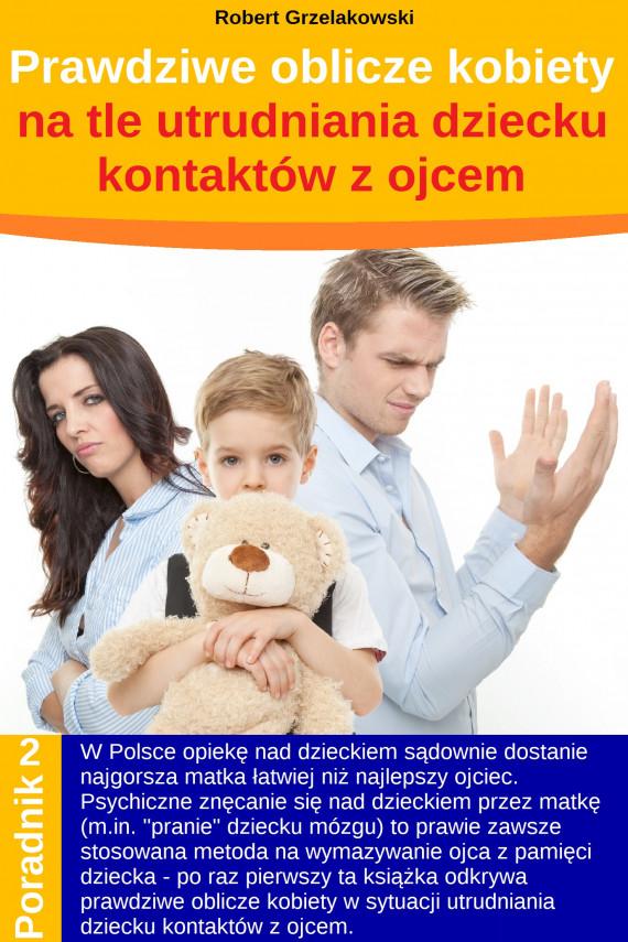 okładka Prawdziwe oblicze kobiety na tle utrudniania dziecku kontaktów z ojcemebook | EPUB, MOBI | Robert Grzelakowski
