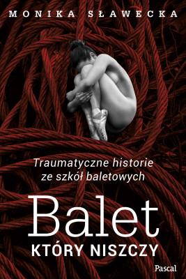 okładka Balet, który niszczy, Ebook | Monika  Sławecka