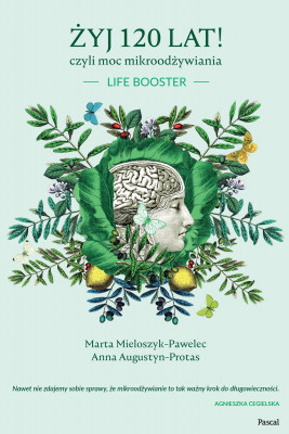 okładka Żyj 120 lat!, czyli moc mikroodżywiania, Ebook | Marta Mieloszyk-Pawelec, Anna Augustyn-Protas