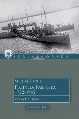 okładka Flotylla Kaspijska 1722–1945. Zarys dziejów, Ebook | Michał Glock