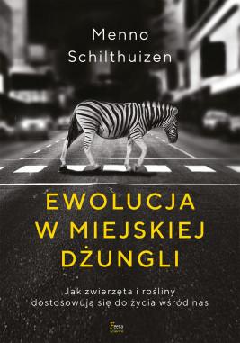okładka Ewolucja w miejskiej dżungli. Jak zwierzęta i rośliny dostosowują się do życia wśród nas, Ebook   Menno Schilthuizen
