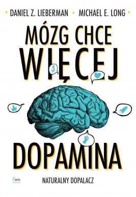 okładka Mózg chce więcej. Dopamina. Naturalny dopalacz., Ebook | Daniel Z. Lieberman, Michael E. Long