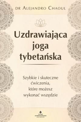 okładka Uzdrawiająca joga tybetańska. Szybkie i skuteczne ćwiczenia, które możesz wykonać wszędzie - PDF, Ebook | Chaoul Alejandro