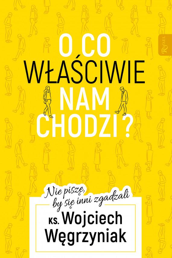 okładka O co właściwie nam chodzi?ebook | EPUB, MOBI | ks.  Wojciech Węgrzyniak