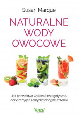 okładka Naturalne wody owocowe. Jak prawidłowo wykonać energetyzujące, oczyszczające i antyoksydacyjne izotoniki - PDF, Ebook | Marque Susan