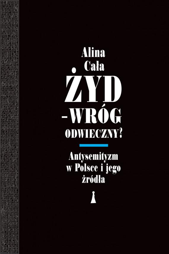 okładka Żyd – wróg odwieczny? Antysemityzm w Polsce i jego źródłaebook | EPUB, MOBI | Cała Alina