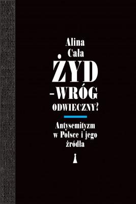 okładka Żyd – wróg odwieczny? Antysemityzm w Polsce i jego źródła, Ebook | Cała Alina