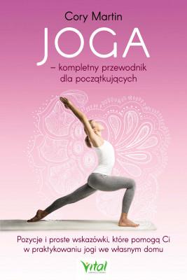 okładka Joga – kompletny przewodnik dla początkujących. Pozycje i proste wskazówki, które pomogą Ci w praktykowaniu jogi we własnym domu - PDF, Ebook | Martin Cory