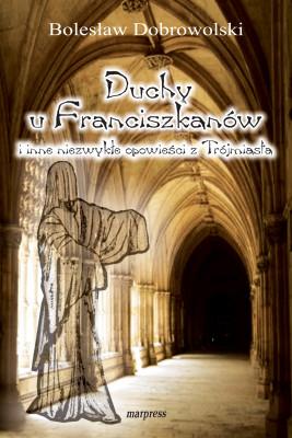 okładka Duchy u franciszkanów i inne niezwykłe opowieści z Trójmiasta, Ebook | Bolesław Dobrowolski
