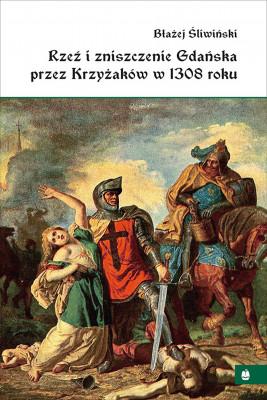 okładka Rzeź i zniszczenie Gdańska przez Krzyżaków w 1308 roku, Ebook | Błażej Śliwiński