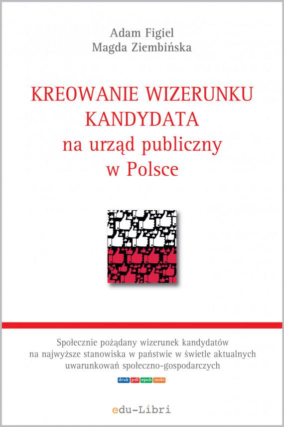 okładka Kreowanie wizerunku kandydata na urząd publiczny w Polsceebook | PDF | Adam Figiel, Magda Ziembińska