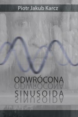 okładka Odwrócona sinusoida, Ebook | Piotr Jakub Karcz