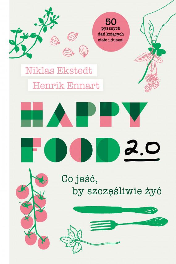 okładka Happy Food 2.0. Co jeść, by szczęśliwie żyćebook   EPUB, MOBI   Agata  Teperek, Niklas Ekstedt, Henrik Ennart