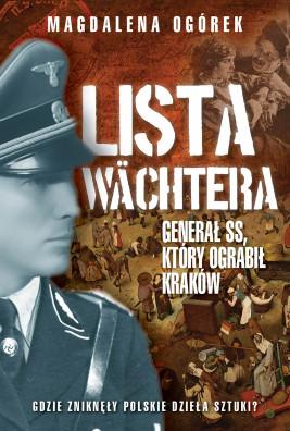 okładka Lista Wachtera. Generał SS, który ograbił Kraków, Ebook | Magdalena Ogórek