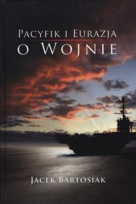 okładka Pacyfik i Euroazja. O wojnie., Ebook | dr Jacek Bartosiak