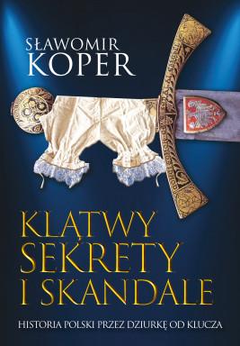 okładka Klątwy, sekrety i skandale. Historia Polski przez dziurkę od klucza, Ebook | Sławomir Koper