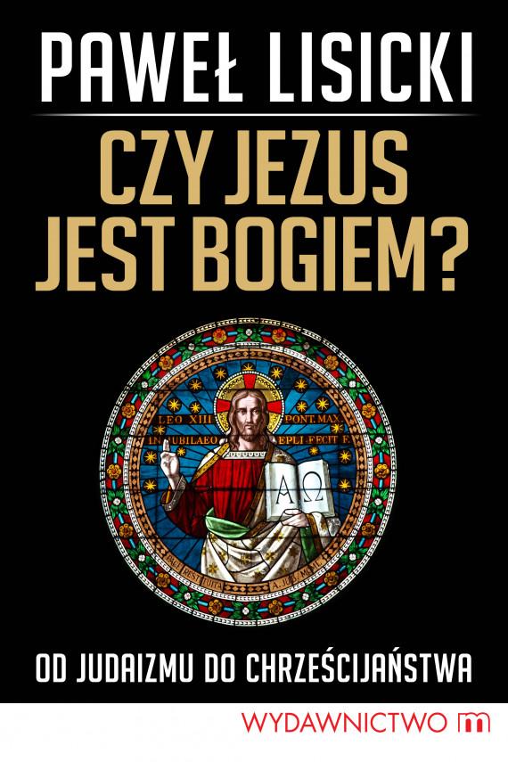 okładka Czy Jezus jest Bogiem? Od judaizmu do chrześcijaństwaebook   EPUB, MOBI   Paweł Lisicki