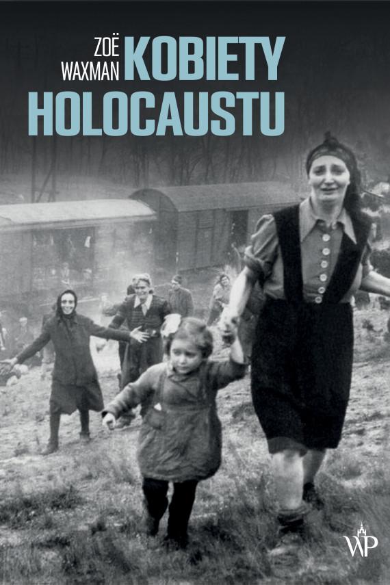okładka Kobiety Holocaustuebook | EPUB, MOBI | Joanna  Bednarek, Waxman Zoe