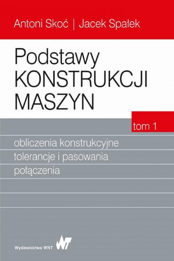okładka Podstawy konstrukcji maszyn Tom 1. Obliczenia konstrukcyjne, tolerancje i pasowania połączeniaebook | PDF | Antoni Skoć, Jacek Spałek