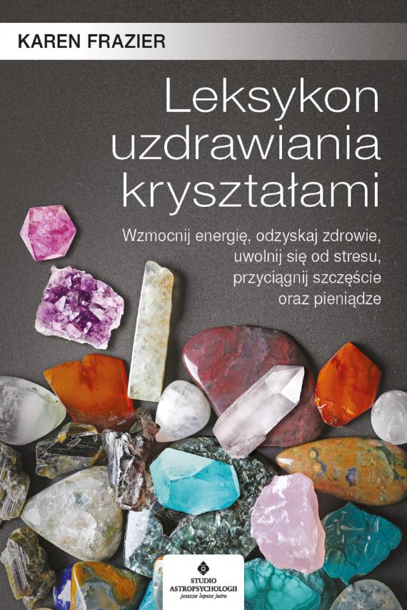 okładka Leksykon uzdrawiania kryształami. Wzmocnij energię, odzyskaj zdrowie, uwolnij się od stresu, przyciągnij szczęście oraz pieniądze - PDFebook | PDF | Frazier Karen