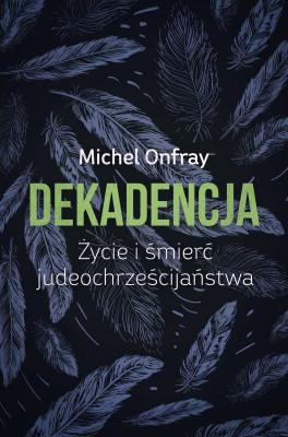 okładka Dekadencja. Życie i śmierć judeochrześcijaństwa, Ebook | Michel Onfray