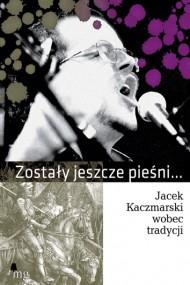 okładka Zostały jeszcze pieśni. Jacek Kaczmarski…. Ebook | EPUB,MOBI | autor zbiorowy