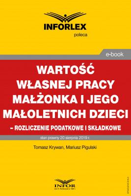 okładka Wartość własnej pracy małżonka podatnika i jego małoletnich dzieci – rozliczenie podatkowe i składkowe, Ebook | Tomasz Krywan, Mariusz  Pigulski