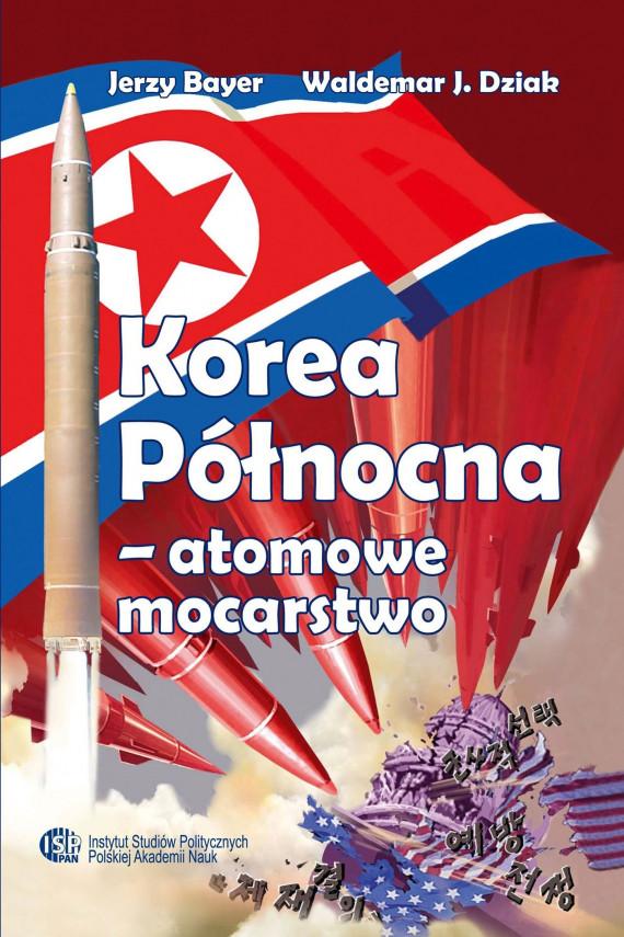 okładka Korea Północna – atomowe mocarstwoebook   PDF   Jerzy  Bayer, Waldemar J.  Dziak
