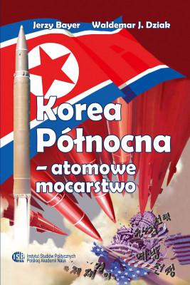 okładka Korea Północna – atomowe mocarstwo, Ebook   Jerzy  Bayer, Waldemar J.  Dziak