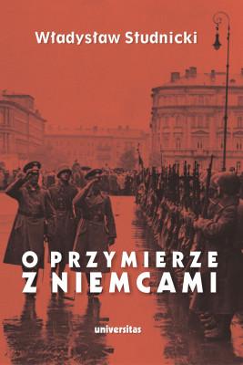okładka O przymierze z Niemcami. Wybór pism 1923–1939, Ebook | Studnicki Władysław, Jan Sadkiewicz
