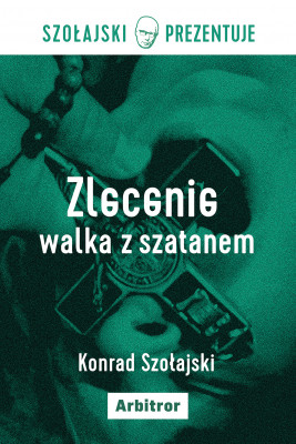 okładka Zlecenie: Walka z szatanem, Ebook   Szołajski Konrad