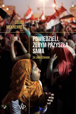 okładka Powiedzieli, żebym przyszła sama, Ebook | Souad  Mekhennet