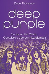 okładka Deep Purple. Smoke on the Water. Opowieść o dobrych nieznajomych. Ebook | EPUB,MOBI | Dave Thompson