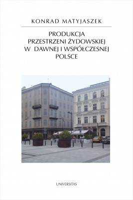 okładka Produkcja przestrzeni żydowskiej w dawnej i współczesnej Polsce, Ebook   Matyjaszek Konrad