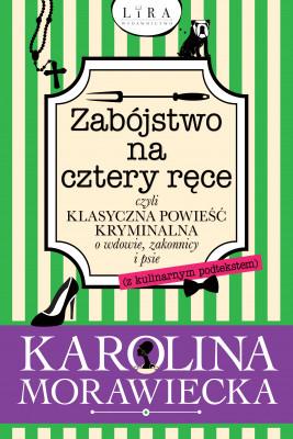 okładka Zabójstwo na cztery ręce czyli klasyczna powieść kryminalna o wdowie, zakonnicy i psie (z kulinarnym podtekstem), Ebook | Morawiecka Karolina