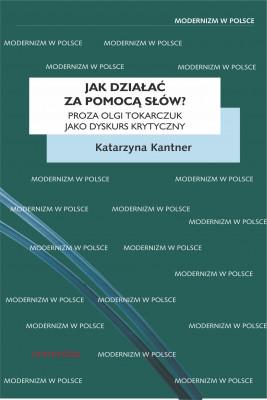 okładka Jak działać za pomocą słów? Proza Olgi Tokarczuk jako dyskurs krytyczny, Ebook | Kantner Katarzyna