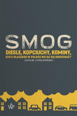 okładka SMOG. Diesle, kopciuchy, kominy, czyli dlaczego w Polsce nie da się oddychać?, Ebook | Chełmiński Jakub