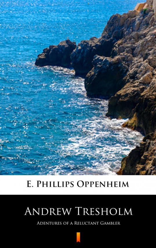 okładka Andrew Tresholm. Adentures of a Reluctant Gamblerebook   EPUB, MOBI   E. Phillips Oppenheim