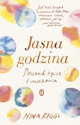 okładka Jasna godzina. Dziennik życia i umierania, Ebook | Nina Riggs