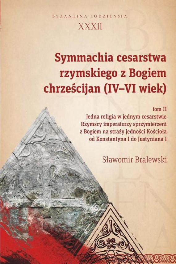 okładka Symmachia cesarstwa rzymskiego z Bogiem chrześcijan (IV-VI wiek) Tom IIebook   PDF   Sławomir Bralewski