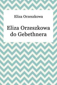 okładka Eliza Orzeszkowa do Gebethnera. Ebook | EPUB,MOBI | Eliza Orzeszkowa